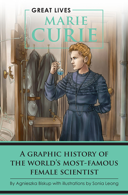 Marie Curie: A Graphic History of the World's Most Famous Female Scientist (Great Lives) Cover Image