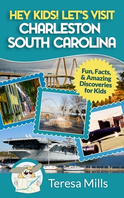 Hey Kids! Let's Visit Charleston South Carolina: Fun, Facts and Amazing Discoveries for Kids Cover Image