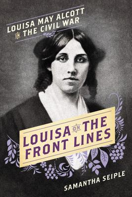 Louisa on the Front Lines: Louisa May Alcott in the Civil War Cover Image