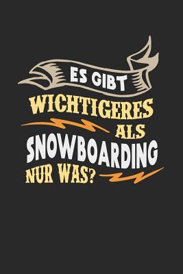 Es gibt wichtigeres als Snowboarding nur was?: Notizbuch A5 blanko 120 Seiten, Notizheft / Tagebuch / Reise Journal, perfektes Geschenk für Snowboarde Cover Image