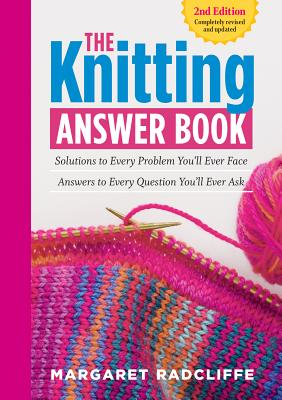 The Knitting Answer Book, 2nd Edition: Solutions to Every Problem You'll Ever Face; Answers to Every Question You'll Ever Ask Cover Image
