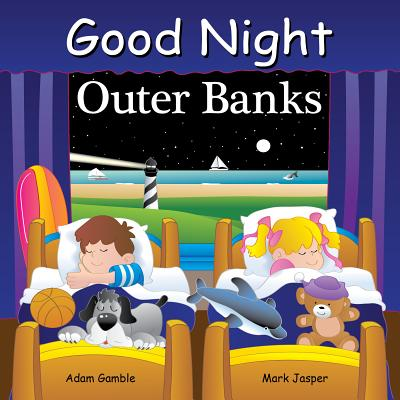 Good Night Outer Banks Adam Gamble, Mark Jasper, Joe Veno (Illus.), Good Night Books, $9.95,