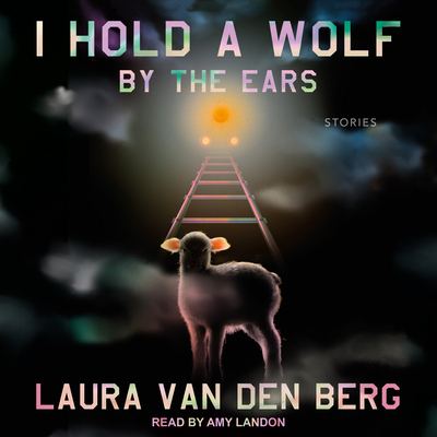 I Hold a Wolf by the Ears: Stories Cover Image