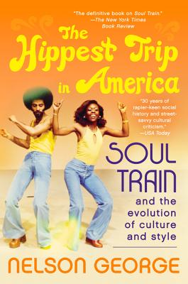 The Hippest Trip in America: Soul Train and the Evolution of Culture & Style Cover Image