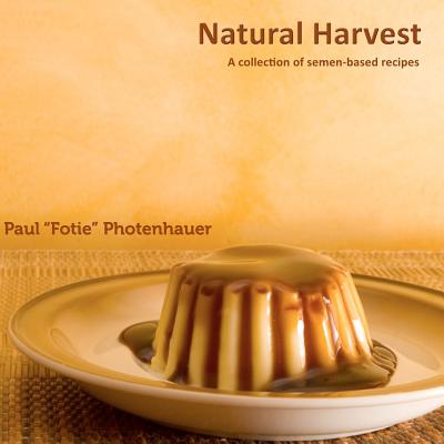 Natural Harvest: A collection of semen-based recipes Cover Image