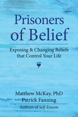 Prisoners of Belief: Exposing and Changing Beliefs That Control Your Life Cover Image