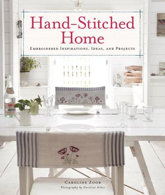 Hand-Stitched Home: Embroidered Inspirations, Ideas, and Projects Cover Image