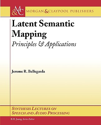 Latent Semantic Mapping: Principles and Applications (Synthesis Lectures on Speech and Audio Processing #3) Cover Image