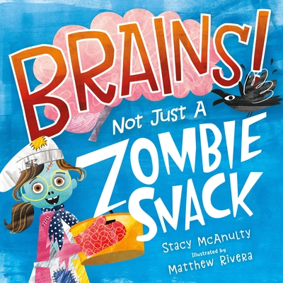 Brains! Not Just a Zombie Snack Cover Image