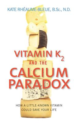 Vitamin K2 and the Calcium Paradox: How a Little-Known Vitamin Could Save Your Life Cover Image