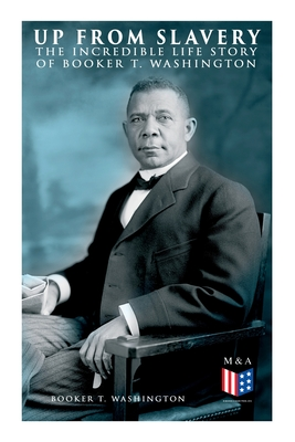 Up From Slavery: The Incredible Life Story of Booker T. Washington Cover Image