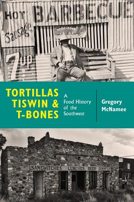 Tortillas, Tiswin, and T-Bones: A Food History of the Southwest Cover Image