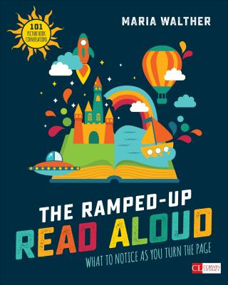 The Ramped-Up Read Aloud: What to Notice as You Turn the Page [grades Prek-3] (Corwin Literacy) Cover Image