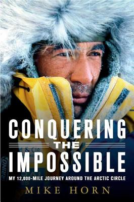 Conquering the Impossible: My 12,000-Mile Journey Around the Arctic Circle Cover Image