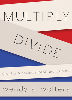 Multiply/Divide: On the American Real and Surreal Cover Image