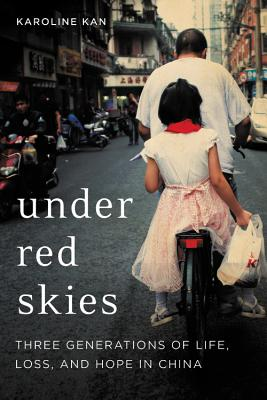 Under Red Skies: Three Generations of Life, Loss, and Hope in China Cover Image