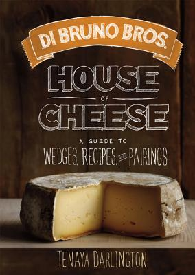 Di Bruno Bros. House of Cheese: A Guide to Wedges, Recipes, and Pairings Cover Image