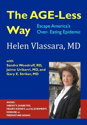 The Age-Less Way How to Escape America's Over-Eating Epidemic: Avoid the Epidemics of Chronic Disease: Obesity, Diabetes, Heart, Kidney, Autoimmune, A Cover Image