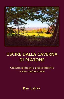 Uscire dalla caverna di Platone: Consulenza filosofica, pratica filosofica e auto-trasformazione Cover Image