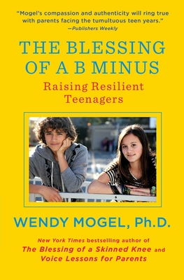 The Blessing of a B Minus: Raising Resilient Teenagers Cover Image