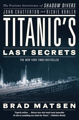Titanic's Last Secrets: The Further Adventures of Shadow Divers John Chatterton and Richie Kohler Cover Image