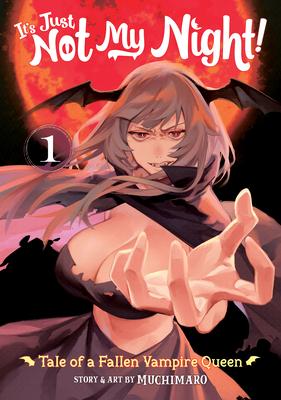 It's Just Not My Night: Tale of a Fallen Vampire Queen Vol. 1 (It's Just Not My Night! #1) Cover Image
