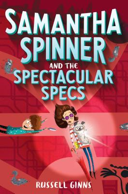 Samantha Spinner and the Spectacular Specs by Russell Ginns