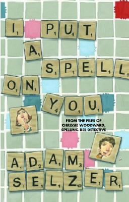 I Put a Spell on You: From the Files of Chrissie Woodward, Spelling Bee Detective Cover Image