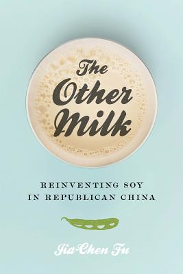 The Other Milk: Reinventing Soy in Republican China Cover Image