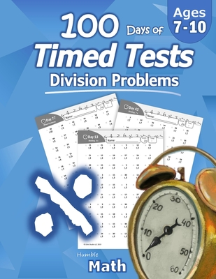 Humble Math - 100 Days of Timed Tests: Division: Ages 8-10, Math Drills, Digits 0-12, Reproducible Practice Problems, Grades 3-5, KS1 Cover Image