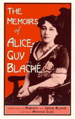 The Memoirs of Alice Guy Blaché, 2nd Edition (Scarecrow Filmmakers #12) Cover Image