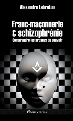 Franc-maçonnerie et schizophrénie: Comprendre les arcanes du pouvoir Cover Image