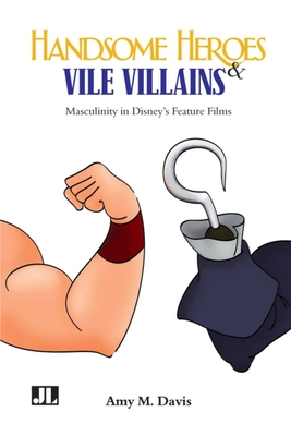 Handsome Heroes and Vile Villains: Men in Disney's Feature Animation Cover Image