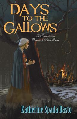 Days to the Gallows: A Novel of the Hartford Witch Panic Cover Image