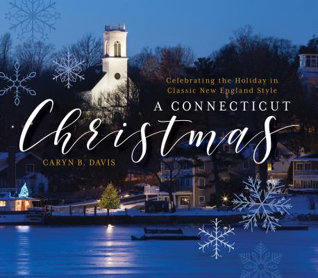 A Connecticut Christmas: Celebrating the Holiday in Classic New England Style Cover Image