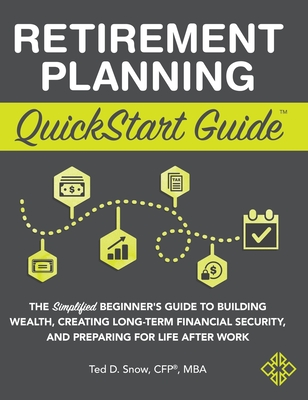 Retirement Planning QuickStart Guide: The Simplified Beginner's Guide to Building Wealth, Creating Long-Term Financial Security, and Preparing for Lif Cover Image