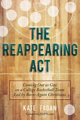 The Reappearing Act: Coming Out as Gay on a College Basketball Team Led by Born-Again Christians Cover Image