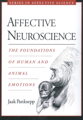 Affective Neuroscience: The Foundations of Human and Animal Emotions Cover Image