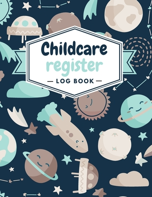 Childcare Register Log Book: Sign In And Out Register Record Book- Daily Childcare Record Log- Day Care Keepsake For Daycares, Child minders, Babys Cover Image