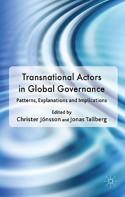 Transnational Actors in Global Governance: Patterns, Explanations and Implications (Democracy Beyond the Nation State? Transnational Actors and Global Governance) Cover Image