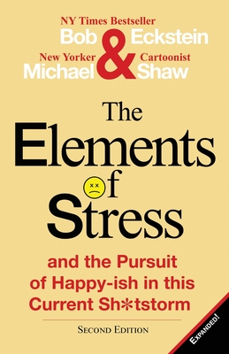 The Elements of Stress and the Pursuit of Happy-Ish in This Current Sh*tstorm Cover Image