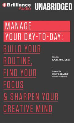 Manage Your Day-To-Day: Build Your Routine, Find Your Focus, and Sharpen Your Creative Mind (99u Book) Cover Image