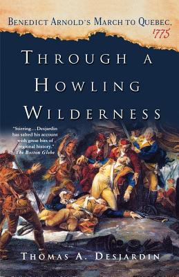 Through a Howling Wilderness: Benedict Arnold's March to Quebec, 1775 Cover Image