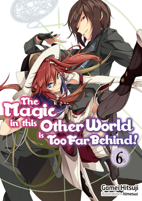 The Magic in This Other World Is Too Far Behind! Volume 6 Cover Image