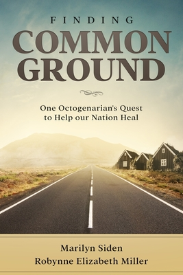 Finding Common Ground: One Octogenarian's Quest to Help our Nation Heal Cover Image