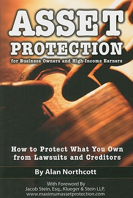Asset Protection for Business Owners and High-Income Earners: How to Protect What You Own from Lawsuits and Creditors Cover Image