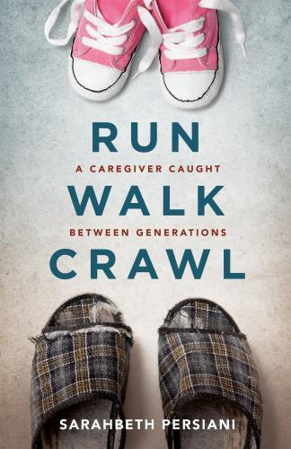 Run Walk Crawl: A Caregiver Caught Between Generations Cover Image