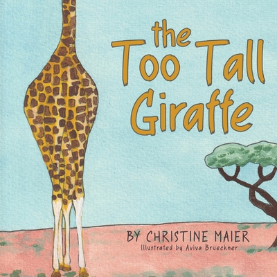 The Too Tall Giraffe: A Children's Book about Looking Different, Fitting in, and Finding Your Superpower Cover Image