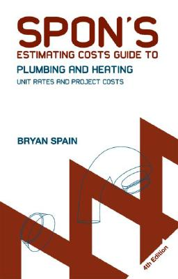 Spon's Estimating Costs Guide to Plumbing and Heating: Unit Rates and Project Costs, Fourth Edition (Spon's Estimating Costs Guides) Cover Image
