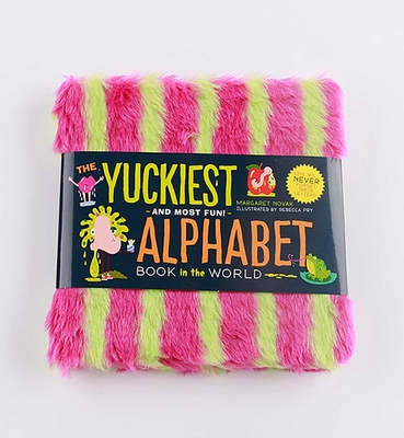 The Yuckiest Alphabet Book in the World : Everything Icky, Slimy, Messy, and Gooey from A to Z! Cover Image